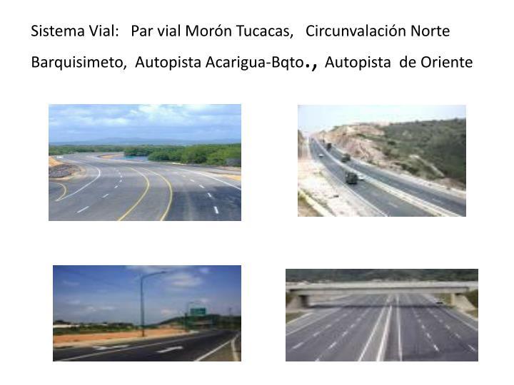 Sistema Vial:   Par vial Morón Tucacas,   Circunvalación Norte Barquisimeto,  Autopista Acarigua-Bqto