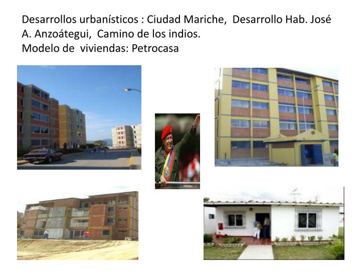 Desarrollos urbanísticos : Ciudad Mariche,  Desarrollo Hab. José A. Anzoátegui,  Camino de los indios.