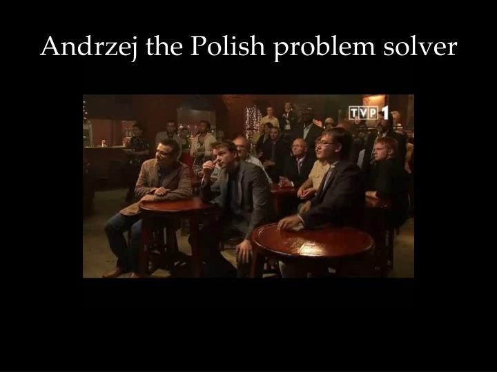 Andrzej the Polish problem solver