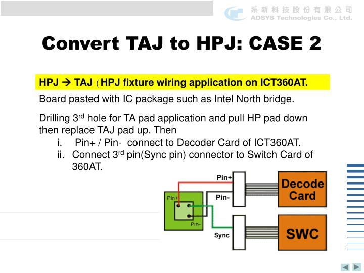 Convert TAJ to HPJ: CASE 2