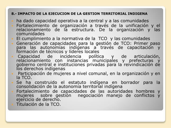 8.- IMPACTO DE LA EJECUCION DE LA GESTION TERRITORIAL INDIGENA