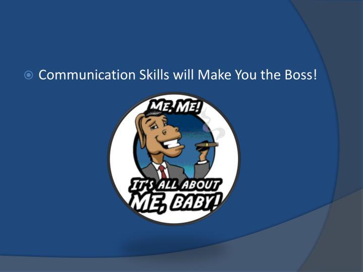 Communication Skills will Make You the Boss!