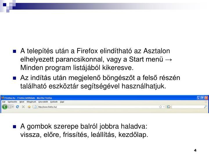 A telepts utn a Firefox elindthat az Asztalon elhelyezett parancsikonnal, vagy a Start men  Minden program listjbl kikeresve.