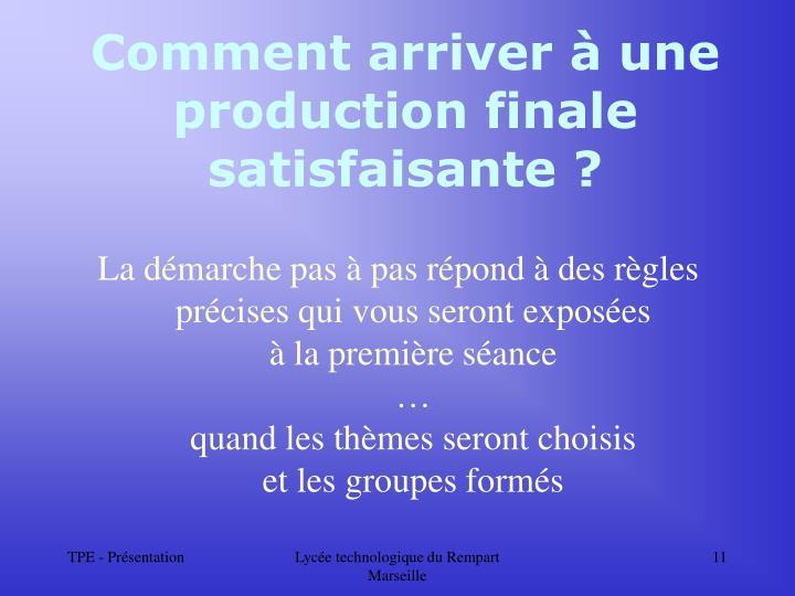Comment arriver à une production finale satisfaisante ?