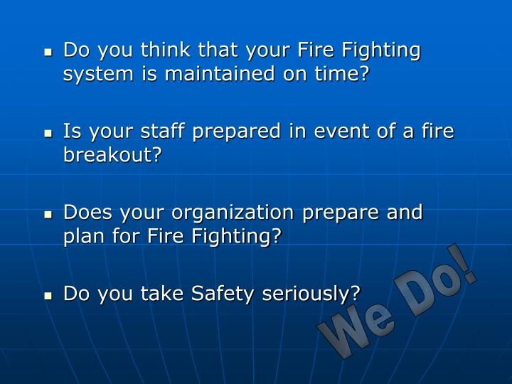 Do you think that your Fire Fighting system is maintained on time?