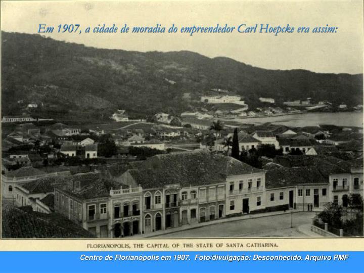 Em 1907, a cidade de moradia do empreendedor Carl Hoepcke era assim: