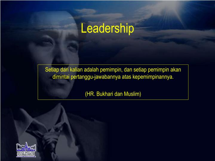 Setiap dari kalian adalah pemimpin, dan setiap pemimpin akan dimintai pertanggu-jawabannya atas kepemimpinannya.
