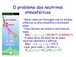 o problema dos neutrinos atmosf ricos