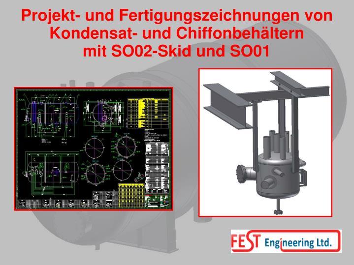 Projekt- und Fertigungszeichnungen von Kondensat- und Chiffonbehältern mitSO02-Skid und SO01