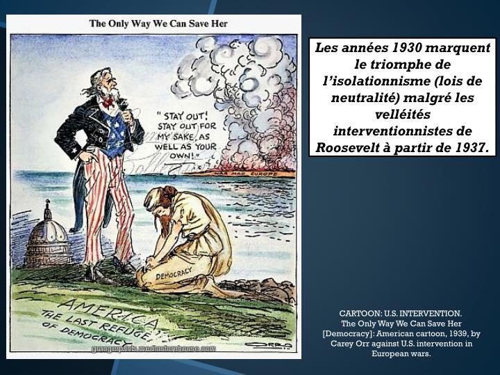 Les années 1930 marquent le triomphe de l'isolationnisme (lois de neutralité) malgré les velléités interventionnistes de Roosevelt à partir de 1937.