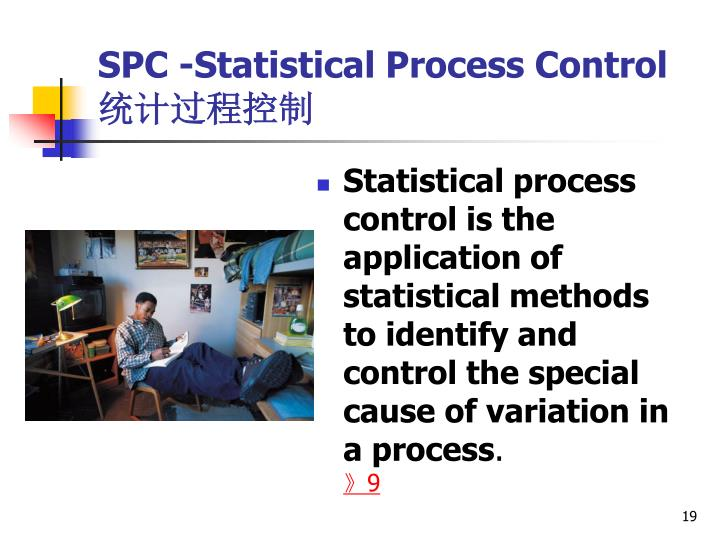 Statistical process control is the application of statistical methods to identify and control the special cause of variation in a process