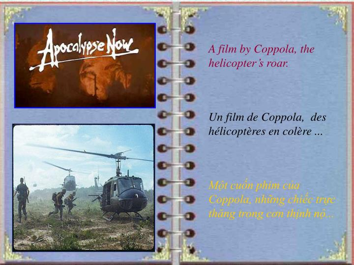 A film by Coppola, the helicopter's roar.