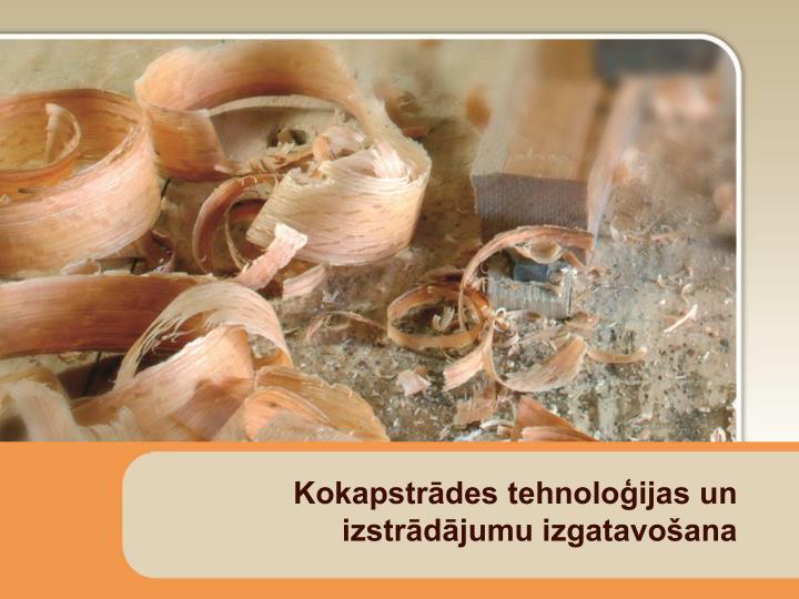 Kokapstrādes tehnoloģijas un izstrādājumu izgatavošana