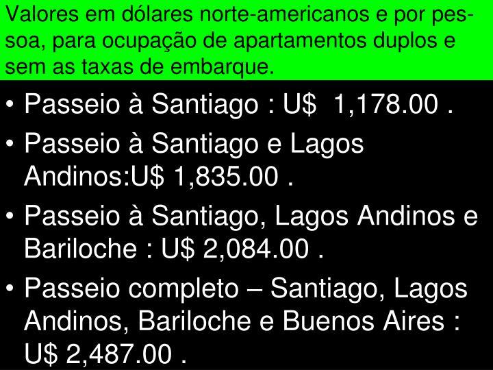 Valores em dólares norte-americanos e por pes-soa, para ocupação de apartamentos duplos e sem as taxas de embarque.