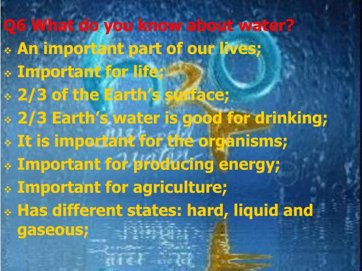 Q6 What do you know about water?