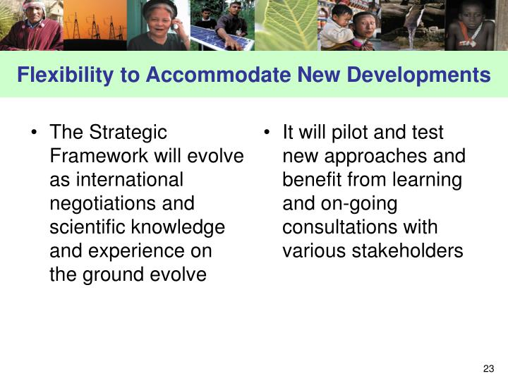 The Strategic Framework will evolve as international negotiations and scientific knowledge and experience on the ground evolve