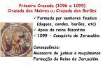 primeira cruzada 1096 a 1099 cruzada dos nobres ou cruzada dos bar es