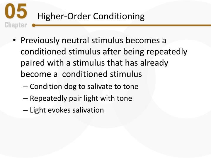 classical higher order conditioning This quiz questions your knowledge of classical conditioning  why is higher  order conditioning difficult to achieve a blocking b.