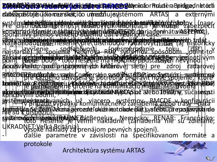 Základnou komunikačnou stanicou je stanica Router-Bridge, ktorá zabezpečuje komunikáciu medzi systémom ARTAS a externými systémami (vstup plotov a výstup systémových trackov).