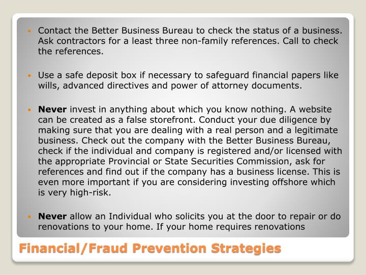 Contact the Better Business Bureau to check the status of a business. Ask contractors for a least three non-family references. Call to check the references.