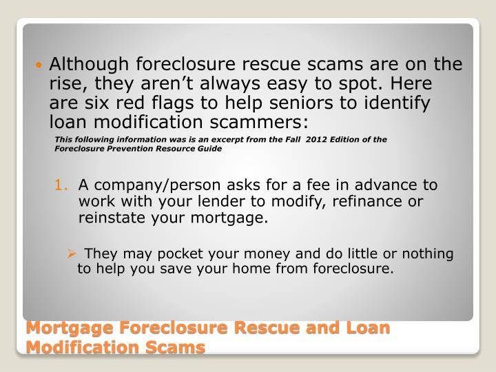 Although foreclosure rescue scams are on the rise, they aren't always easy to spot. Here are six red flags to help seniors to identify loan modification scammers: