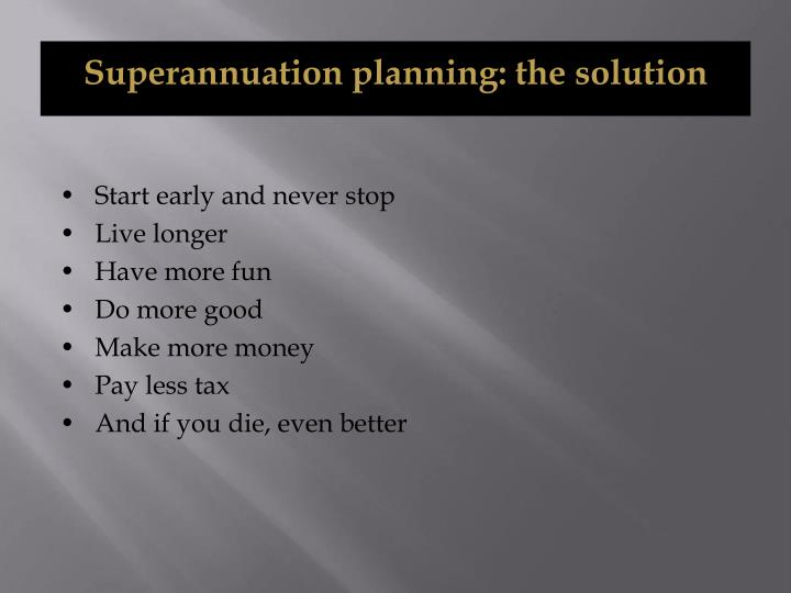 Superannuation planning: the solution