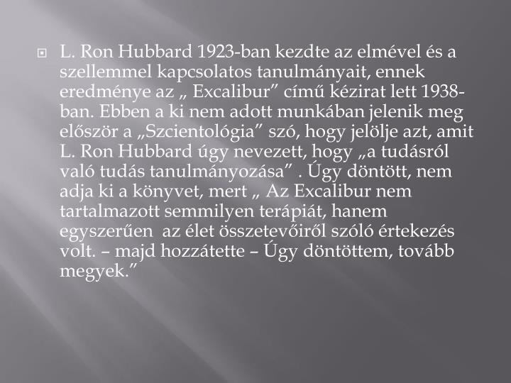 """L. Ron Hubbard 1923-ban kezdte az elmével és a szellemmel kapcsolatos tanulmányait, ennek eredménye az """""""