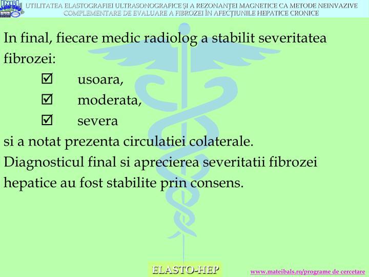 In final, fiecare medic radiolog a stabilit severitatea fibrozei: