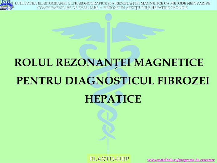 ROLUL REZONANŢEI MAGNETICE PENTRU DIAGNOSTICUL FIBROZEI HEPATICE