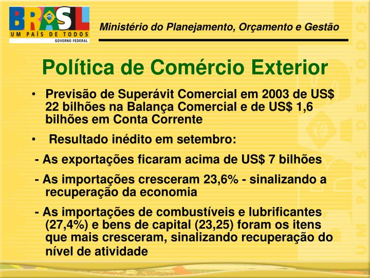 Previsão de Superávit Comercial em 2003 de US$ 22 bilhões na Balança Comercial e de US$ 1,6 bilhões em Conta Corrente