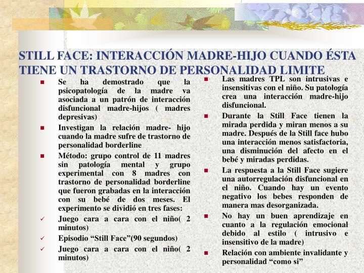 Se ha demostrado que la psicopatología de la madre va asociada a un patrón de interacción disfuncional madre-hijos ( madres depresivas)