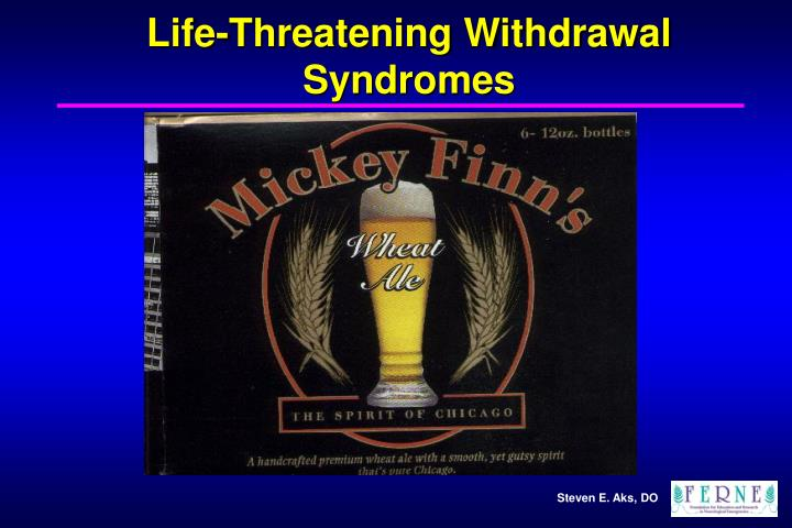 Life-Threatening Withdrawal Syndromes