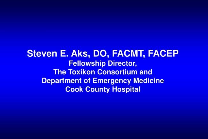 Steven E. Aks, DO, FACMT, FACEP