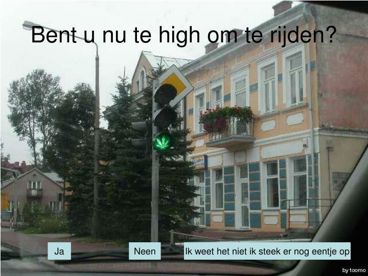 Bent u nu te high om te rijden?