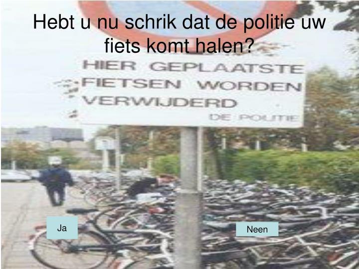 Hebt u nu schrik dat de politie uw fiets komt halen?