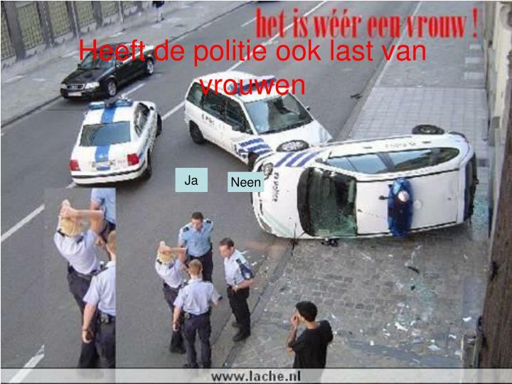 Heeft de politie ook last van vrouwen