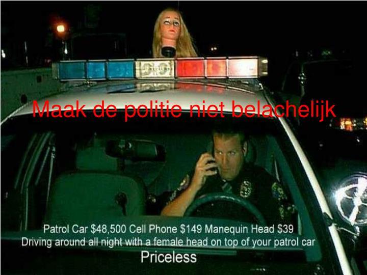 Maak de politie niet belachelijk
