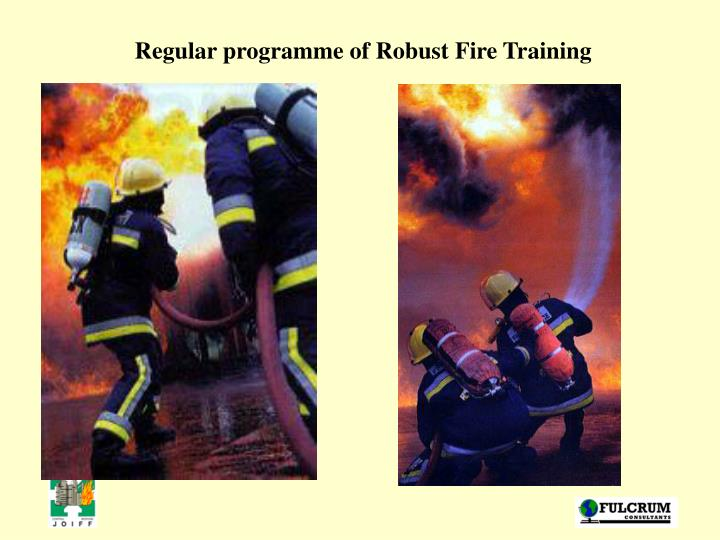 Regular programme of Robust Fire Training