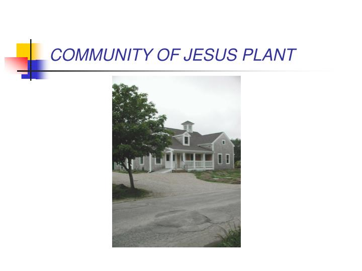 COMMUNITY OF JESUS PLANT