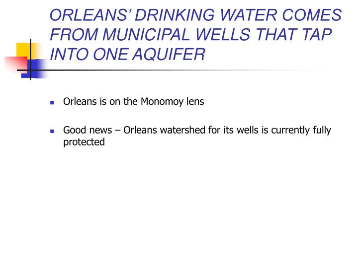 ORLEANS' DRINKING WATER COMES FROM MUNICIPAL WELLS THAT TAP INTO ONE AQUIFER