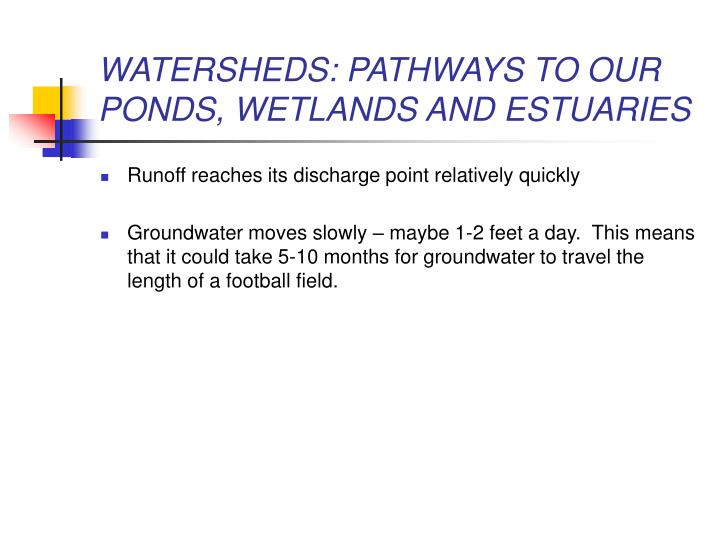 WATERSHEDS: PATHWAYS TO OUR PONDS, WETLANDS AND ESTUARIES