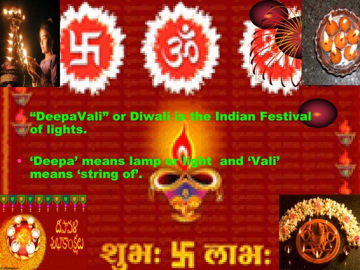 """DeepaVali"" or Diwali is the Indian Festival of lights."