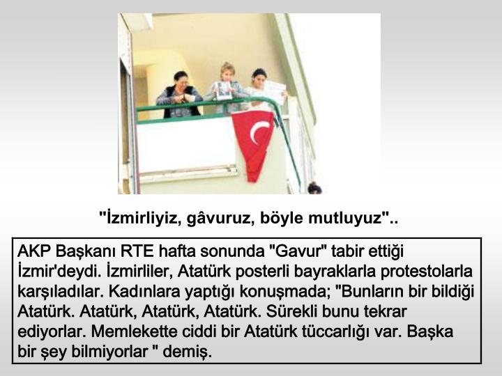 """İzmirliyiz, gâvuruz, böyle mutluyuz"".."
