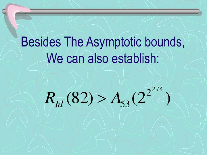Besides The Asymptotic bounds,