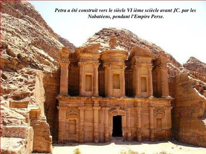 Petra a été construit vers le siècle VI ième sciècle avant JC. par les