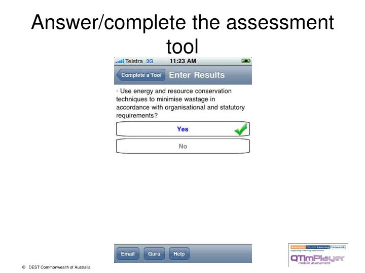 Answer/complete the assessment tool