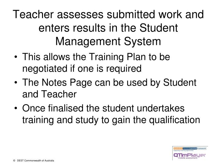 Teacher assesses submitted work and enters results in the Student Management System