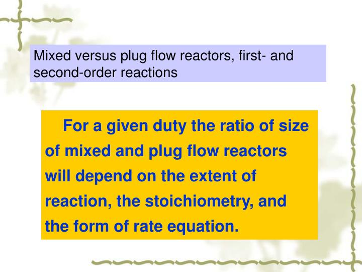 Mixed versus plug flow reactors, first- and second-order reactions