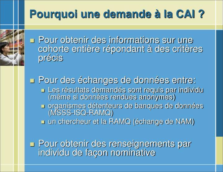 Pourquoi une demande à la CAI ?
