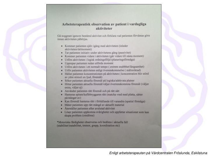 Enligt arbetsterapeuten på Vårdcentralen Fröslunda, Eskilstuna